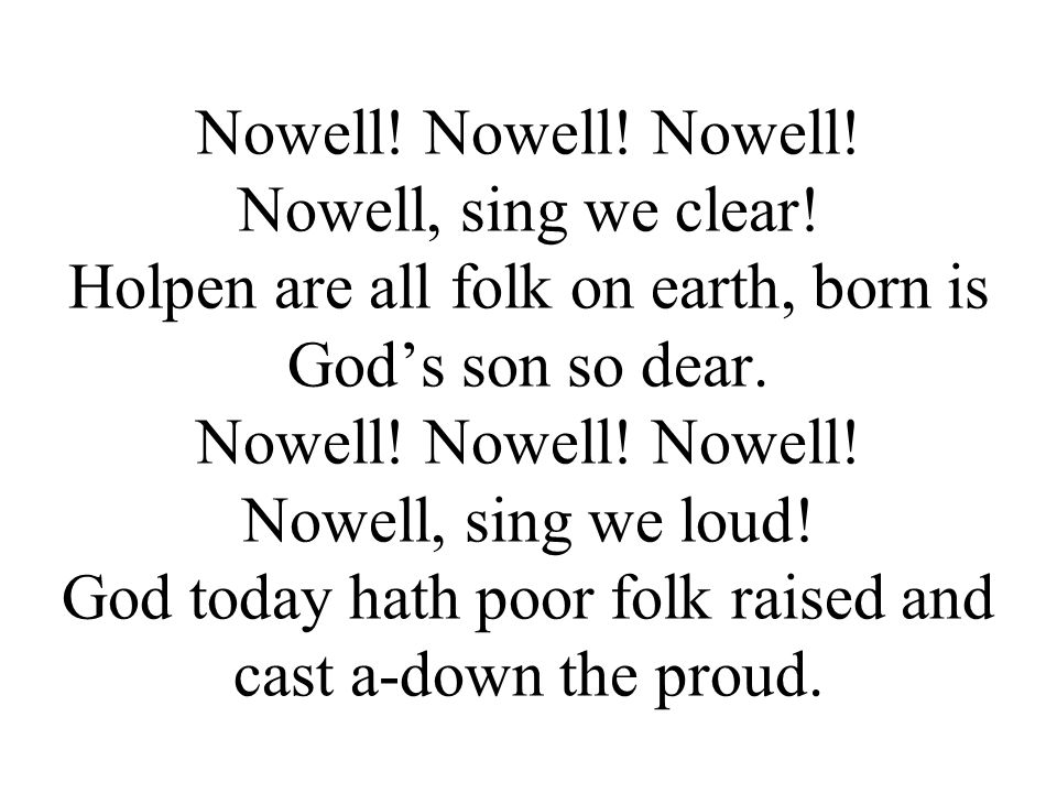 Nowell. Nowell. Nowell. Nowell, sing we clear
