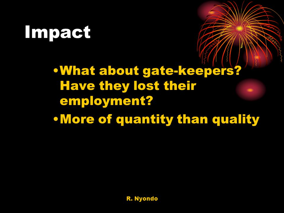 Impact What about gate-keepers Have they lost their employment