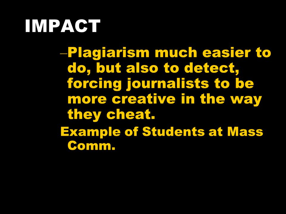 IMPACT Plagiarism much easier to do, but also to detect, forcing journalists to be more creative in the way they cheat.