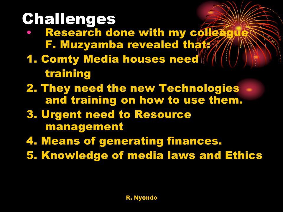 Challenges Research done with my colleague F. Muzyamba revealed that: