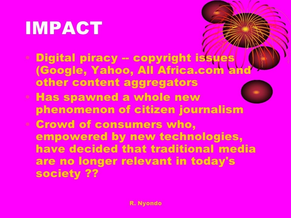 IMPACT Digital piracy -- copyright issues (Google, Yahoo, All Africa.com and other content aggregators.