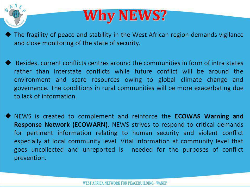 Why NEWS The fragility of peace and stability in the West African region demands vigilance and close monitoring of the state of security.