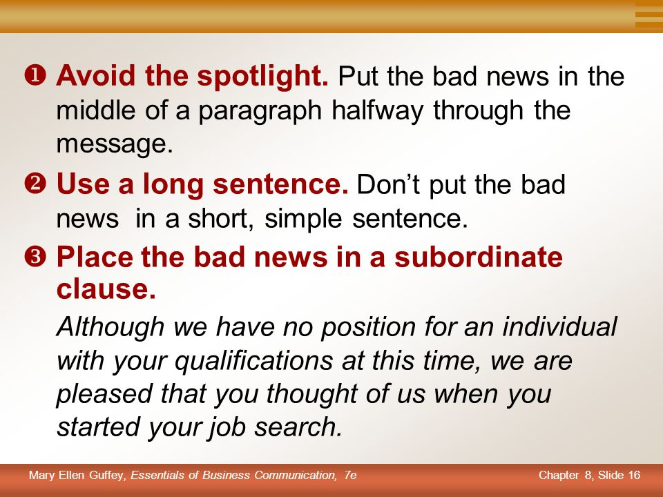 Avoid the spotlight. Put the bad news in the middle of a paragraph halfway through the message.