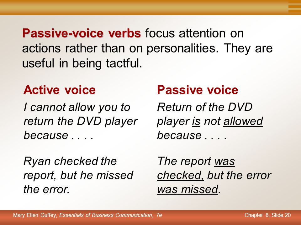 Passive-voice verbs focus attention on actions rather than on personalities. They are useful in being tactful.