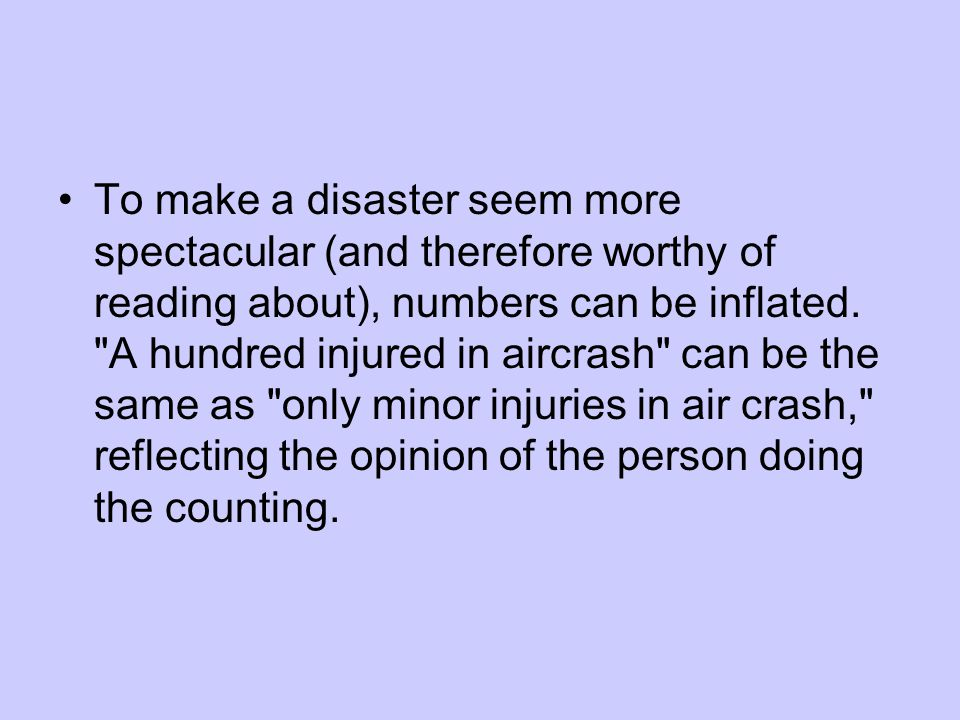 To make a disaster seem more spectacular (and therefore worthy of reading about), numbers can be inflated.