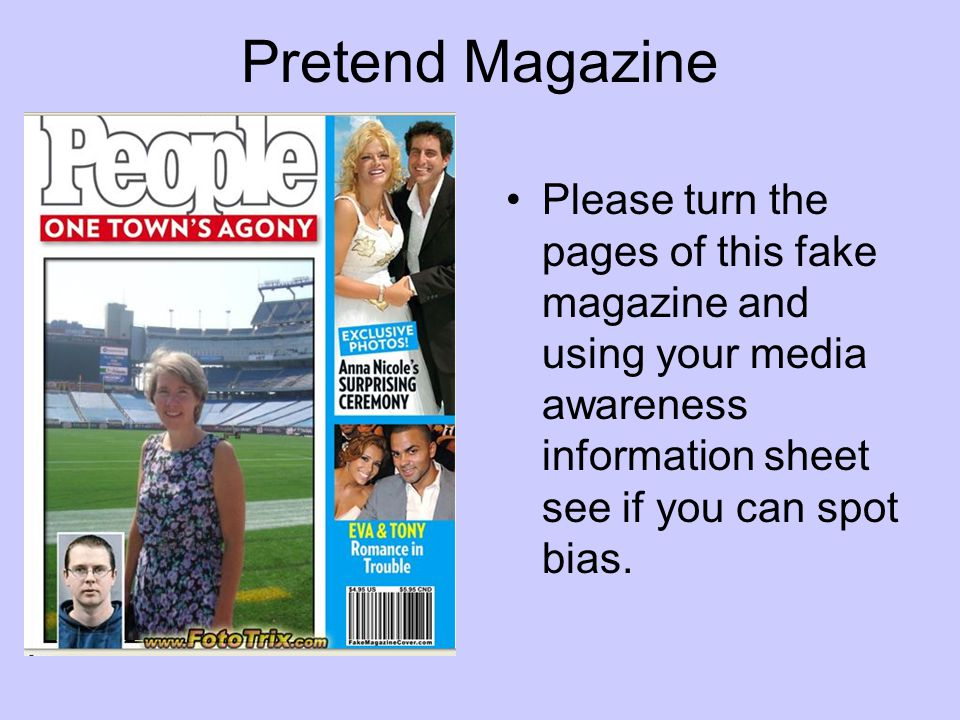 Pretend Magazine Please turn the pages of this fake magazine and using your media awareness information sheet see if you can spot bias.