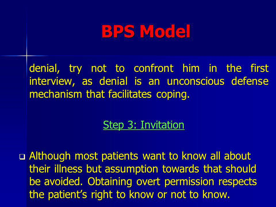 BPS Model denial, try not to confront him in the first interview, as denial is an unconscious defense mechanism that facilitates coping.