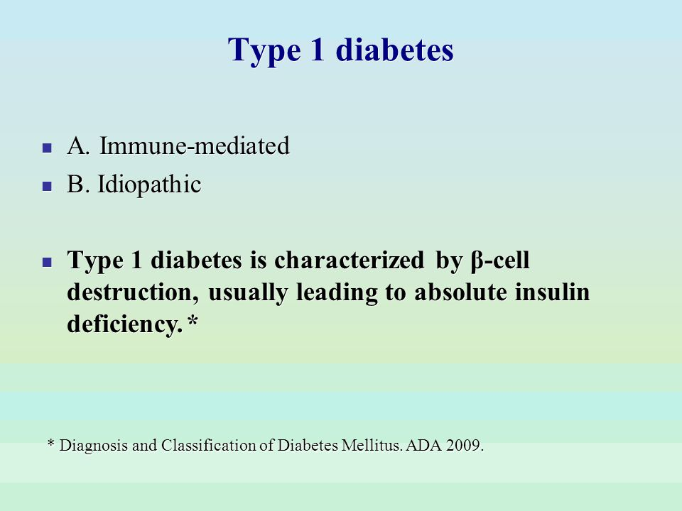 Type 1 diabetes A. Immune-mediated B. Idiopathic