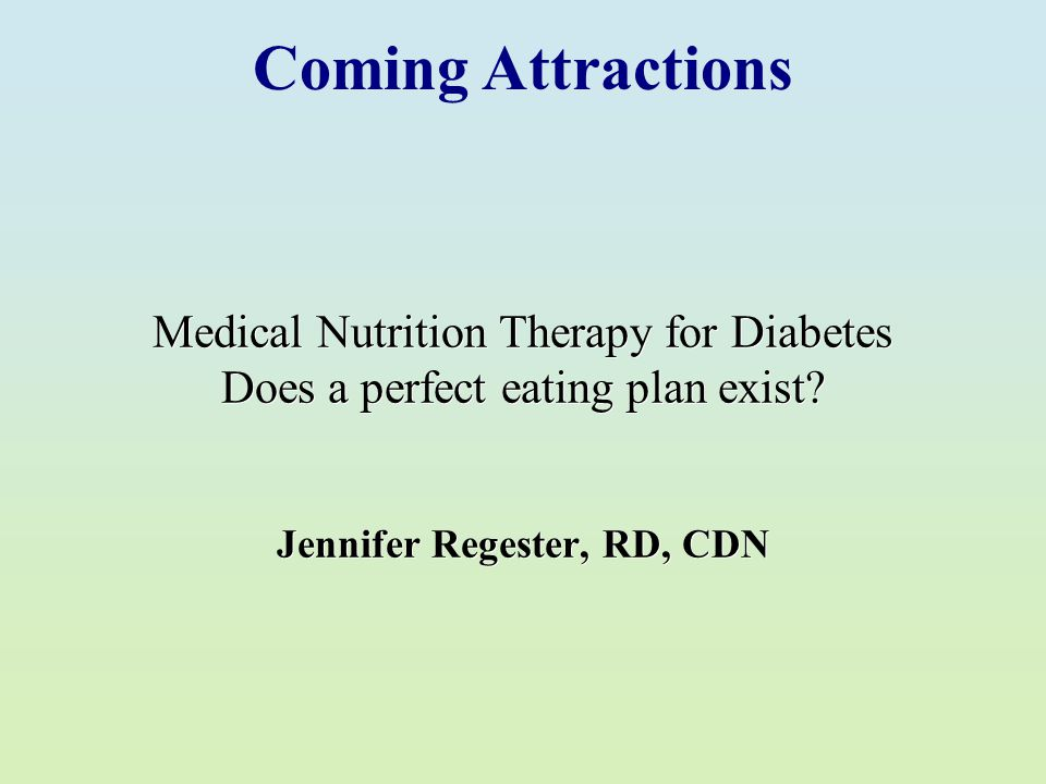 Coming Attractions Medical Nutrition Therapy for Diabetes Does a perfect eating plan exist.