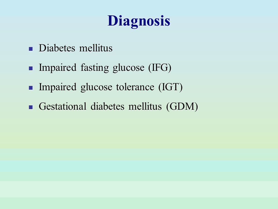 Diagnosis Diabetes mellitus Impaired fasting glucose (IFG)