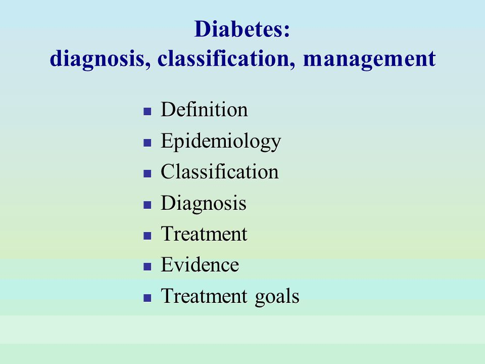 Diabetes: diagnosis, classification, management