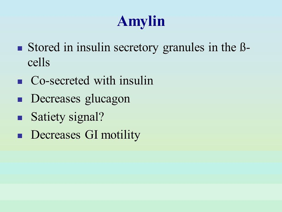 Amylin Stored in insulin secretory granules in the ß-cells