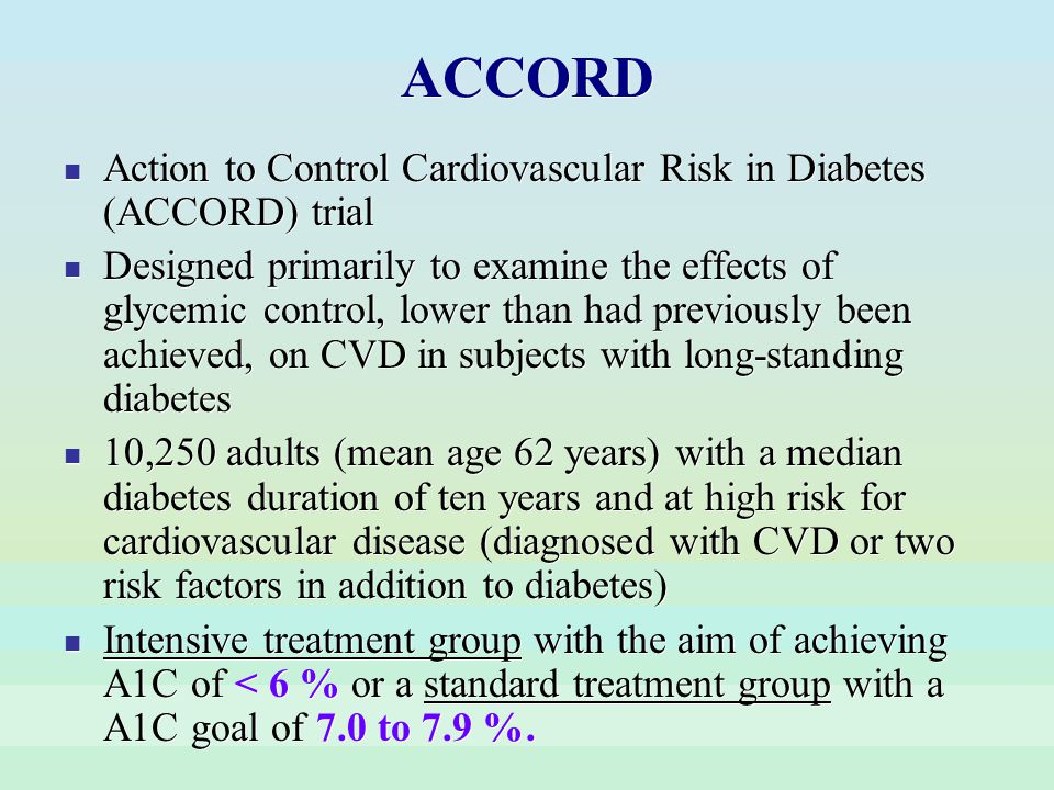 ACCORD Action to Control Cardiovascular Risk in Diabetes (ACCORD) trial.