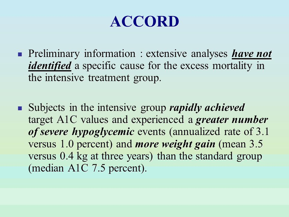 ACCORD Preliminary information : extensive analyses have not identified a specific cause for the excess mortality in the intensive treatment group.