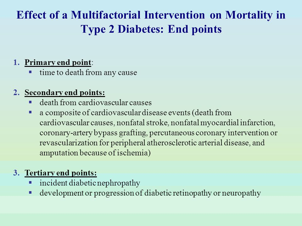 Effect of a Multifactorial Intervention on Mortality in Type 2 Diabetes: End points