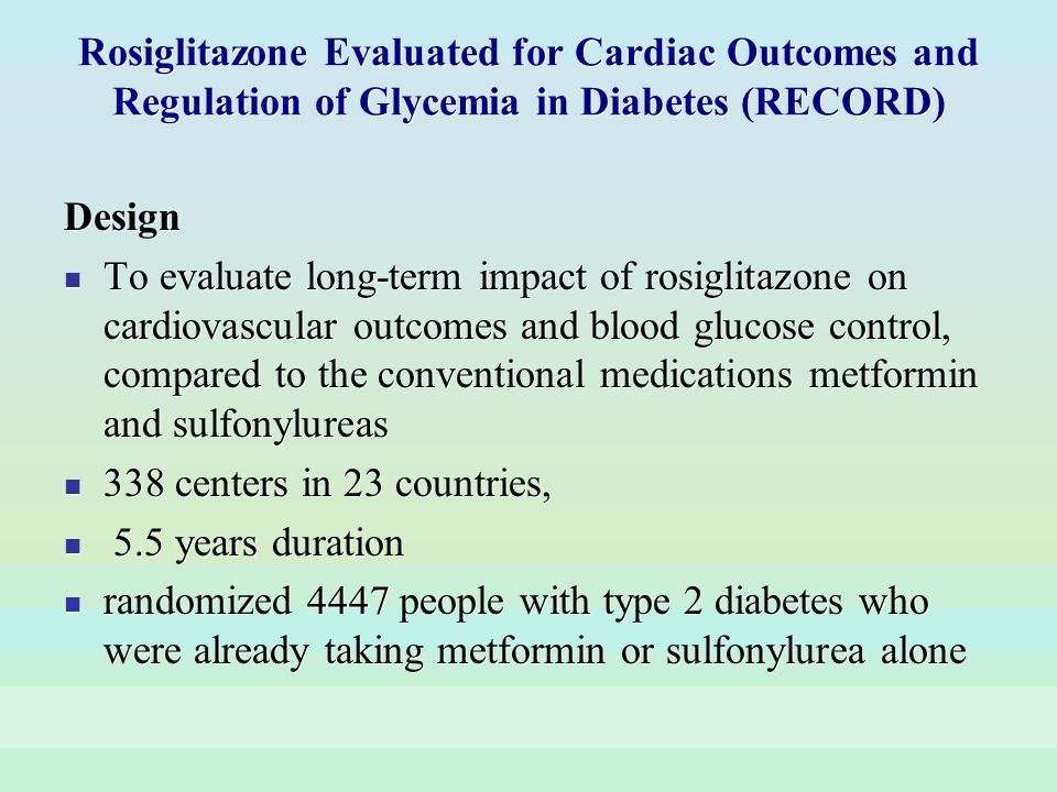 Rosiglitazone Evaluated for Cardiac Outcomes and Regulation of Glycemia in Diabetes (RECORD)