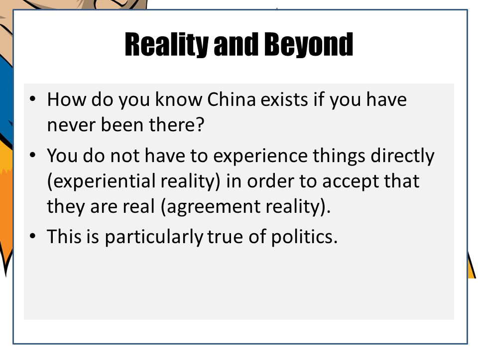 Reality and Beyond How do you know China exists if you have never been there