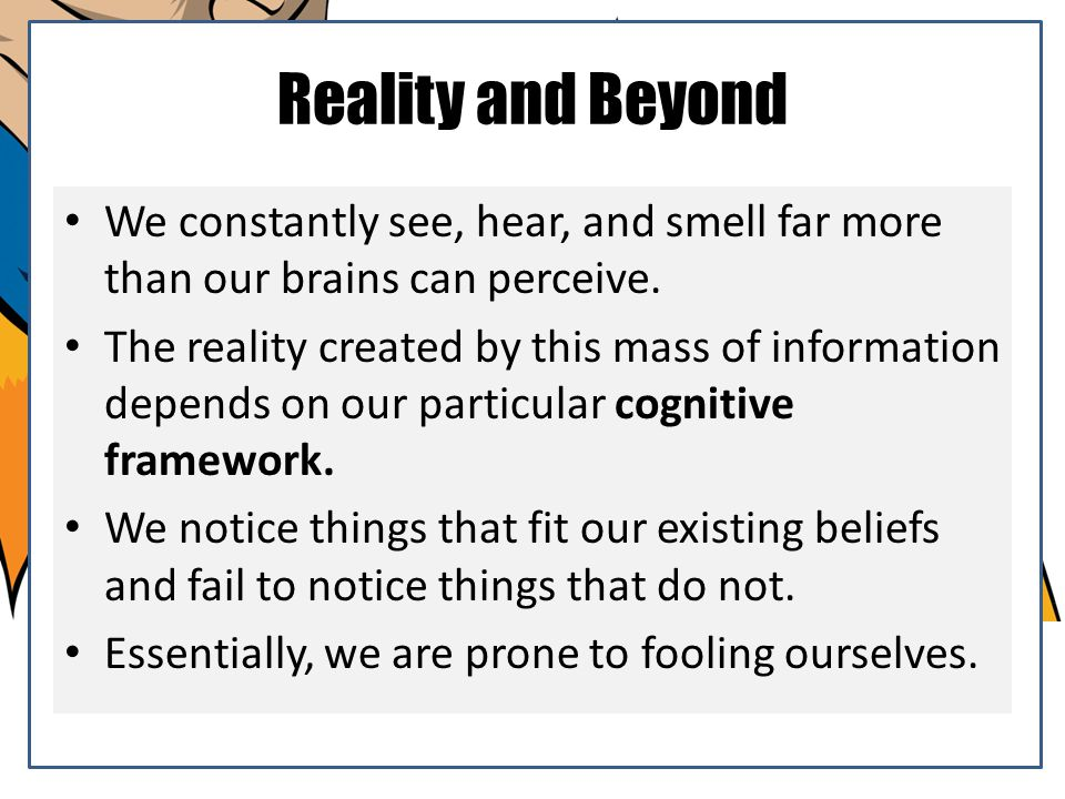 Reality and Beyond We constantly see, hear, and smell far more than our brains can perceive.
