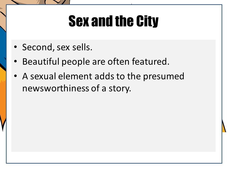 Sex and the City Second, sex sells.
