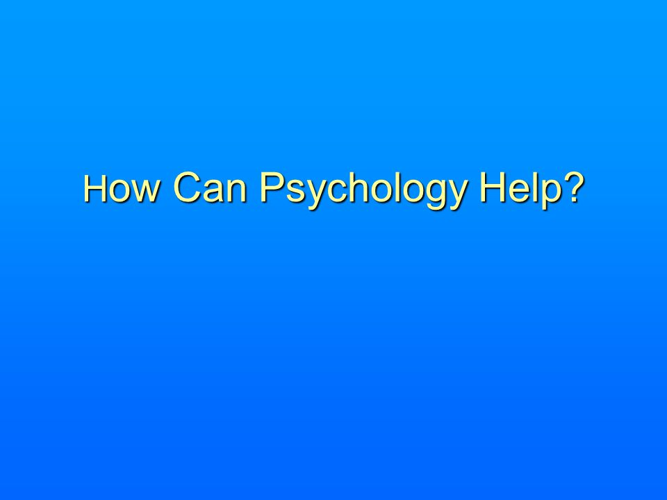 How Can Psychology Help