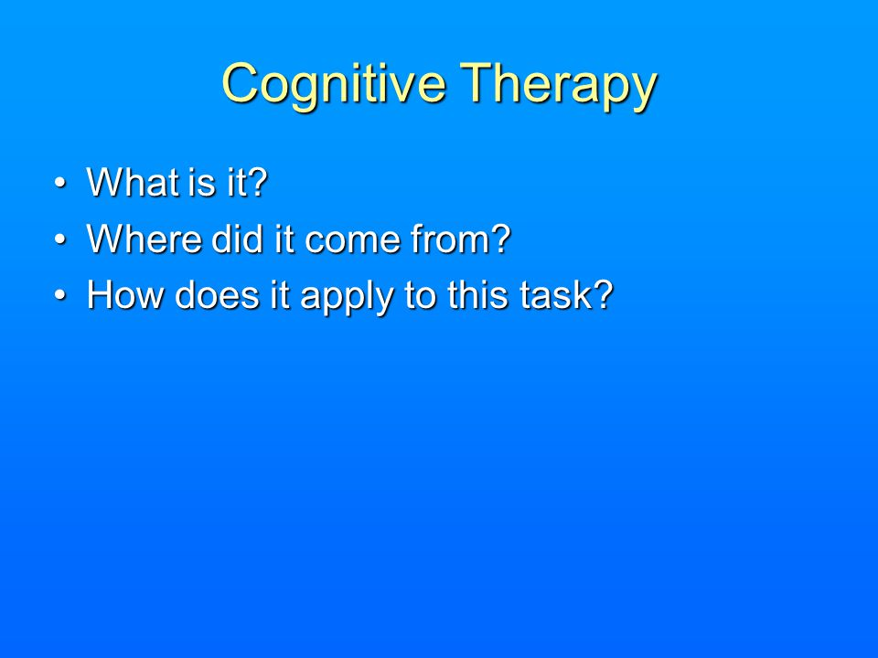 Cognitive Therapy What is it Where did it come from