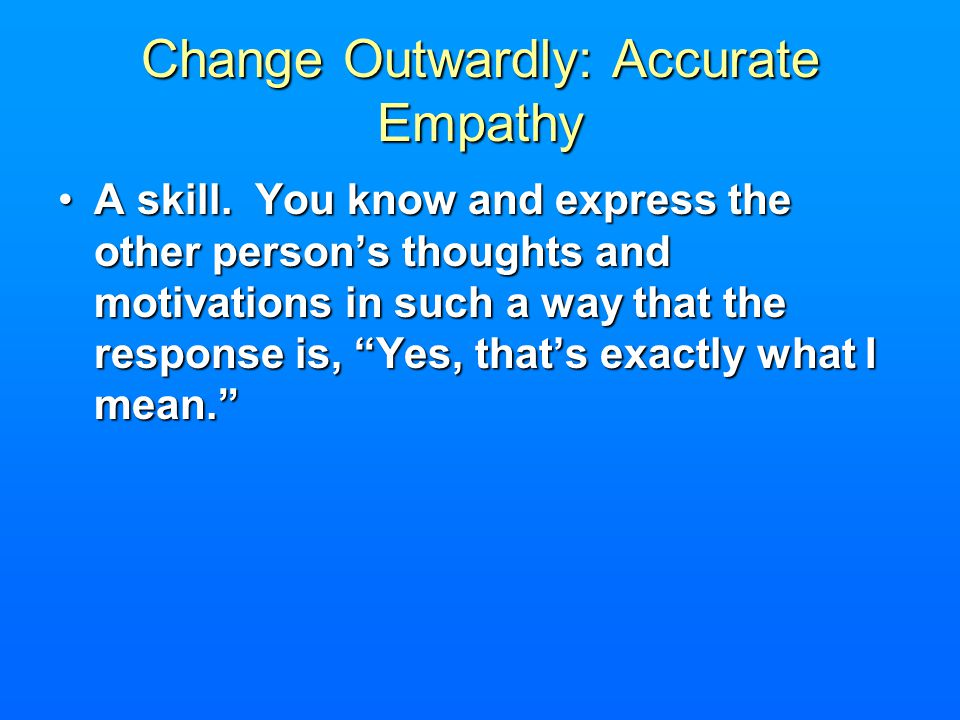 Change Outwardly: Accurate Empathy