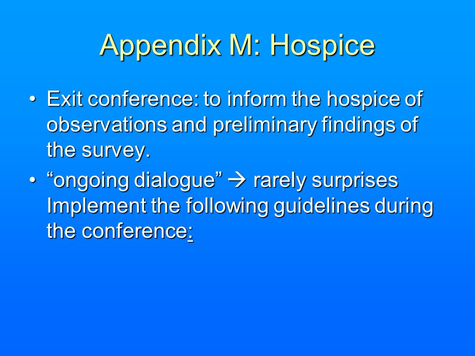 Appendix M: Hospice Exit conference: to inform the hospice of observations and preliminary findings of the survey.