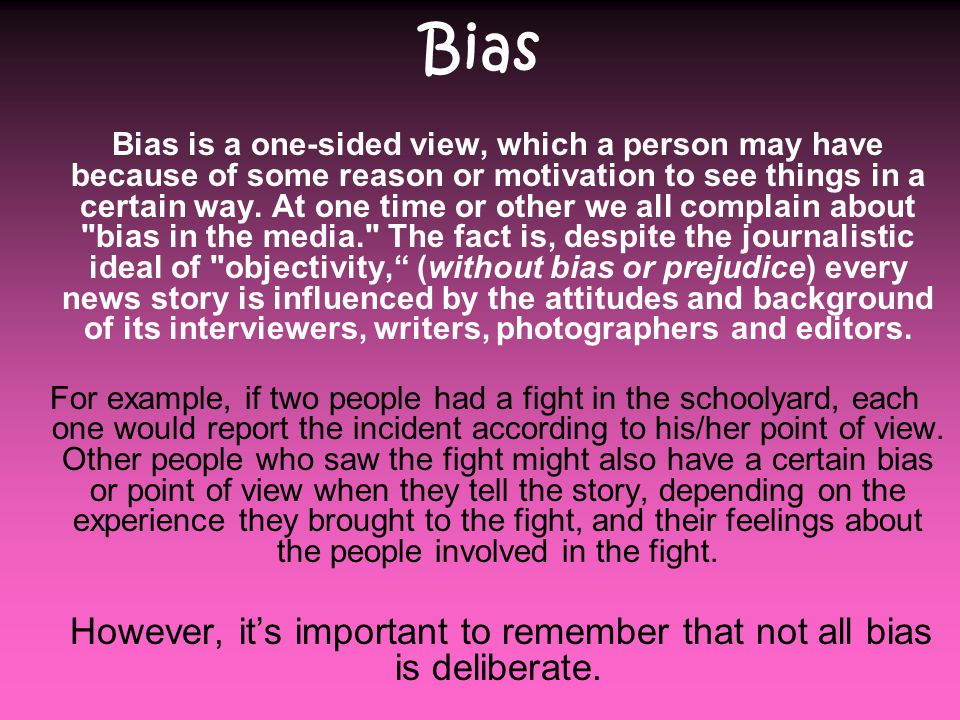 However, it's important to remember that not all bias is deliberate.