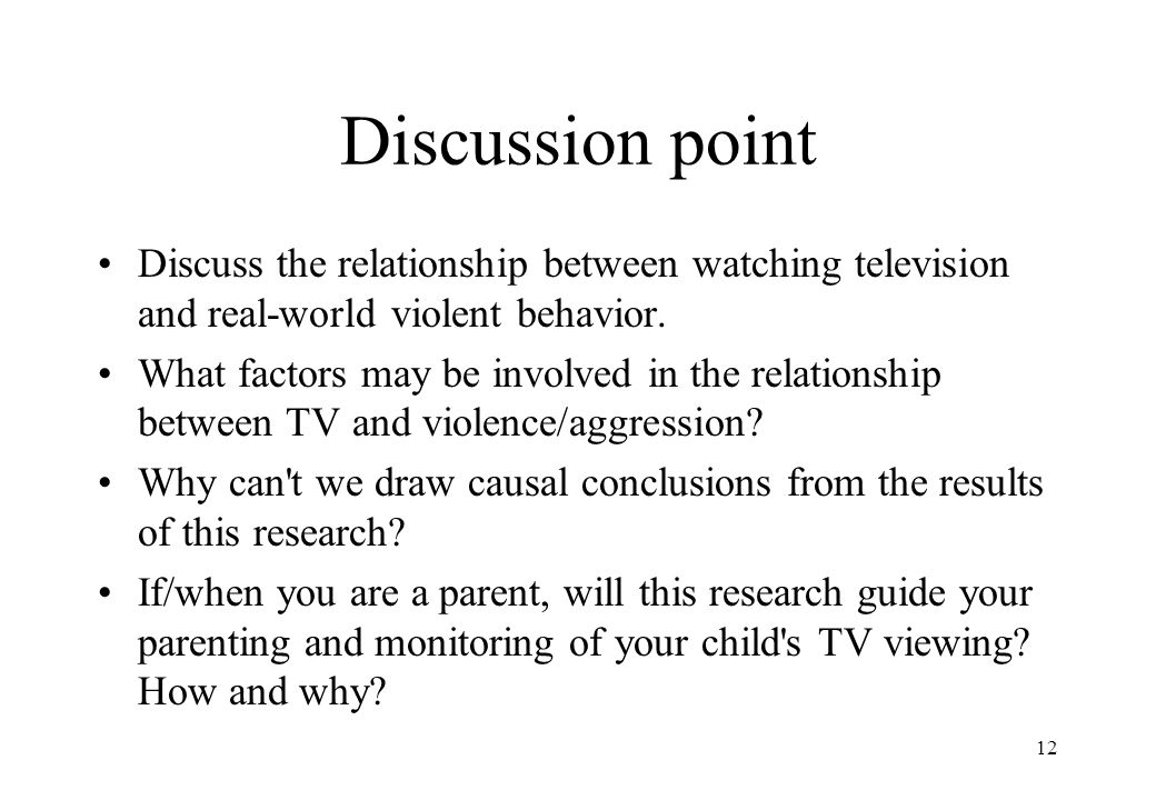 Discussion point Discuss the relationship between watching television and real-world violent behavior.