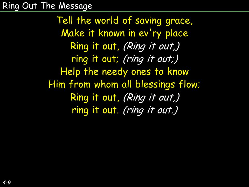 Tell the world of saving grace, Make it known in ev ry place