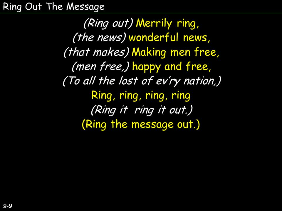 (Ring out) Merrily ring, (the news) wonderful news,