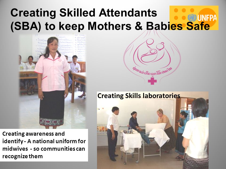 Creating Skilled Attendants (SBA) to keep Mothers & Babies Safe