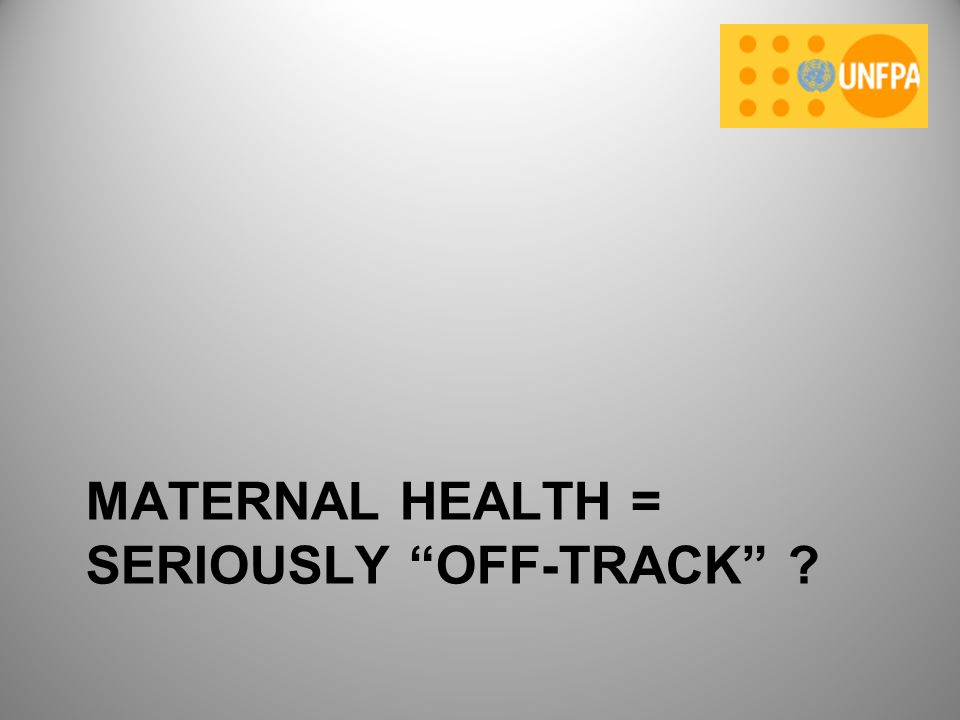 Maternal Health = Seriously Off-Track