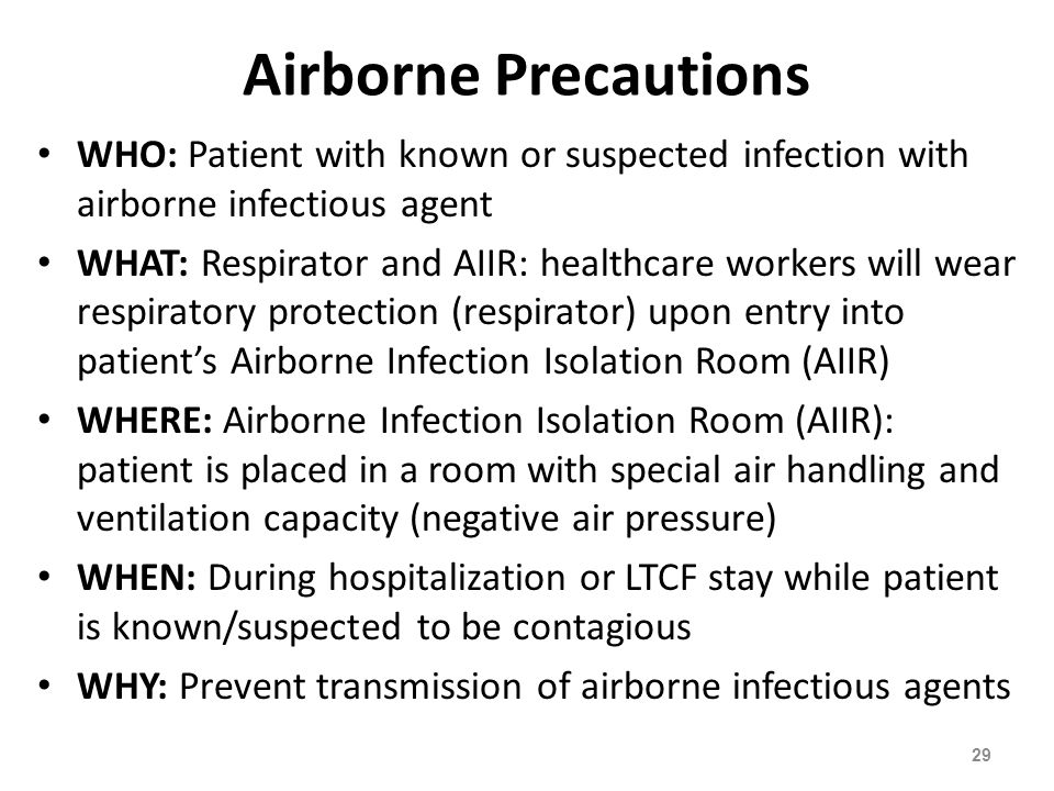 Airborne Precautions WHO: Patient with known or suspected infection with airborne infectious agent.