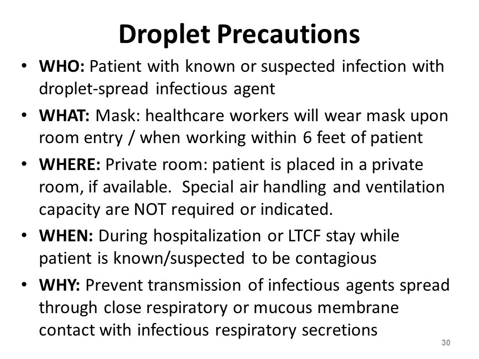 Droplet Precautions WHO: Patient with known or suspected infection with droplet-spread infectious agent.
