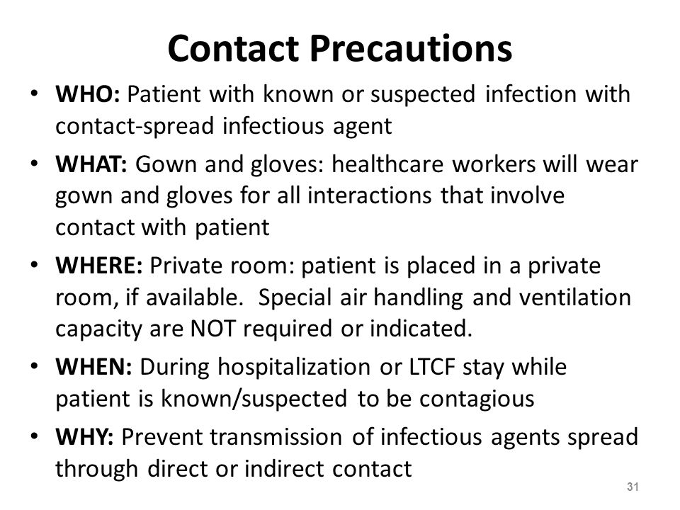 Contact Precautions WHO: Patient with known or suspected infection with contact-spread infectious agent.