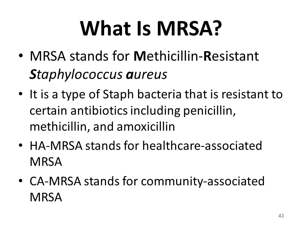 What Is MRSA MRSA stands for Methicillin-Resistant Staphylococcus aureus.