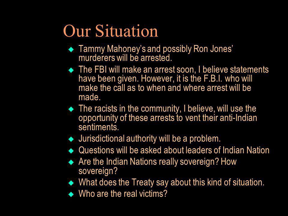 Our Situation Tammy Mahoney's and possibly Ron Jones' murderers will be arrested.