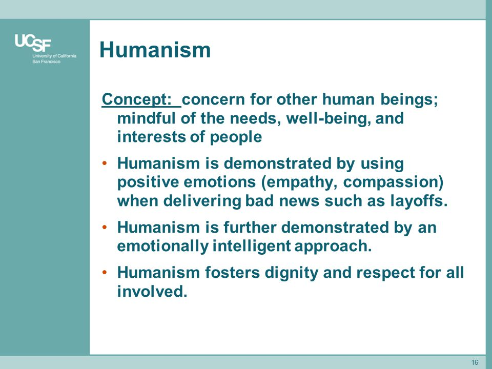 Humanism Concept: concern for other human beings; mindful of the needs, well-being, and interests of people.