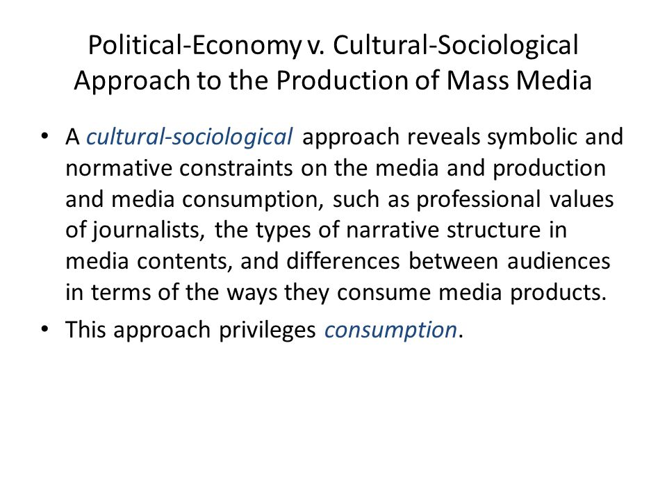 Political-Economy v. Cultural-Sociological Approach to the Production of Mass Media