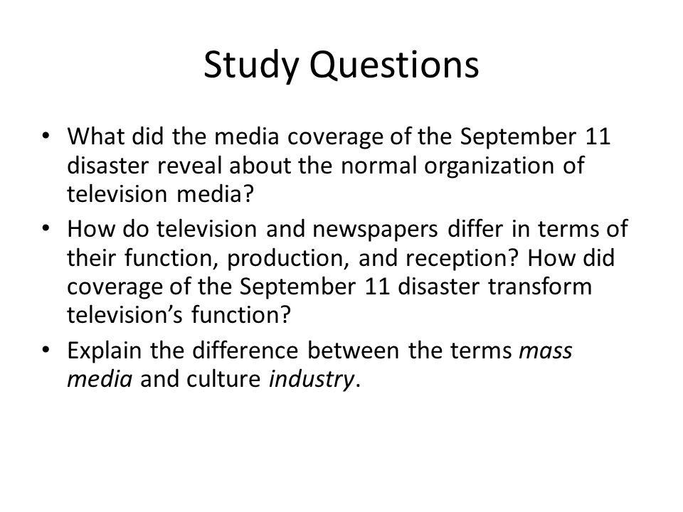 Study Questions What did the media coverage of the September 11 disaster reveal about the normal organization of television media