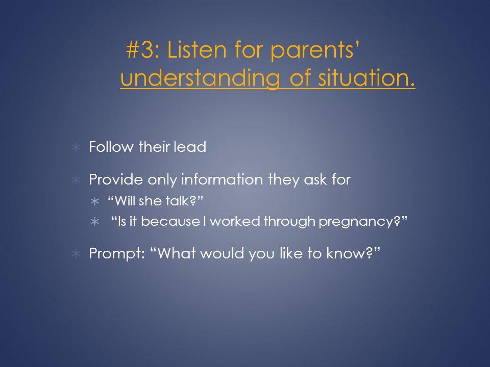 #3: Listen for parents' understanding of situation.