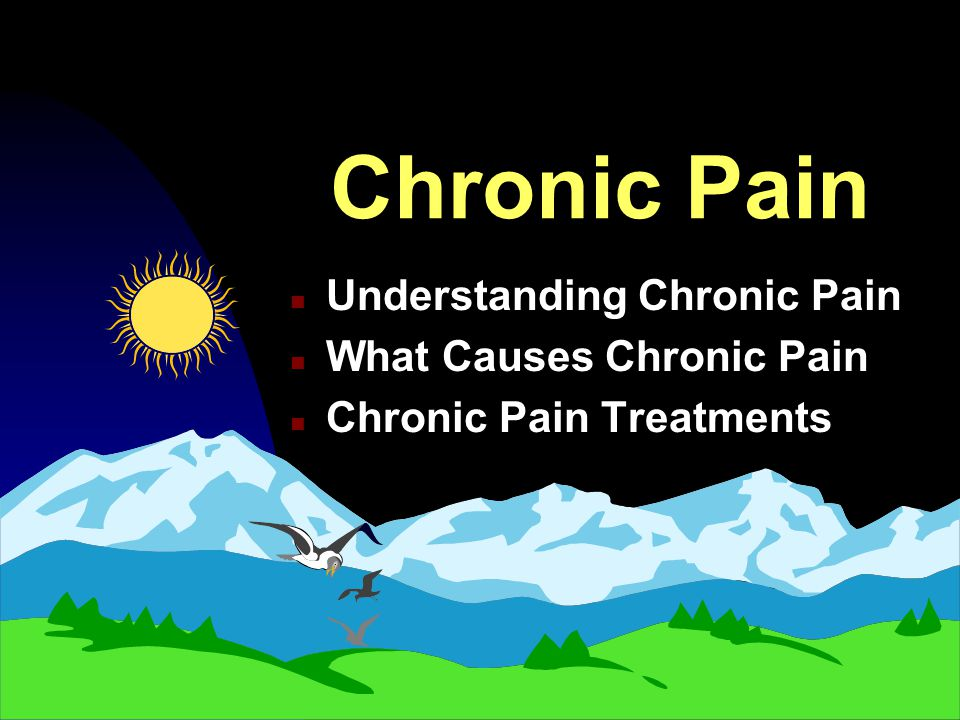 Chronic Pain Understanding Chronic Pain What Causes Chronic Pain