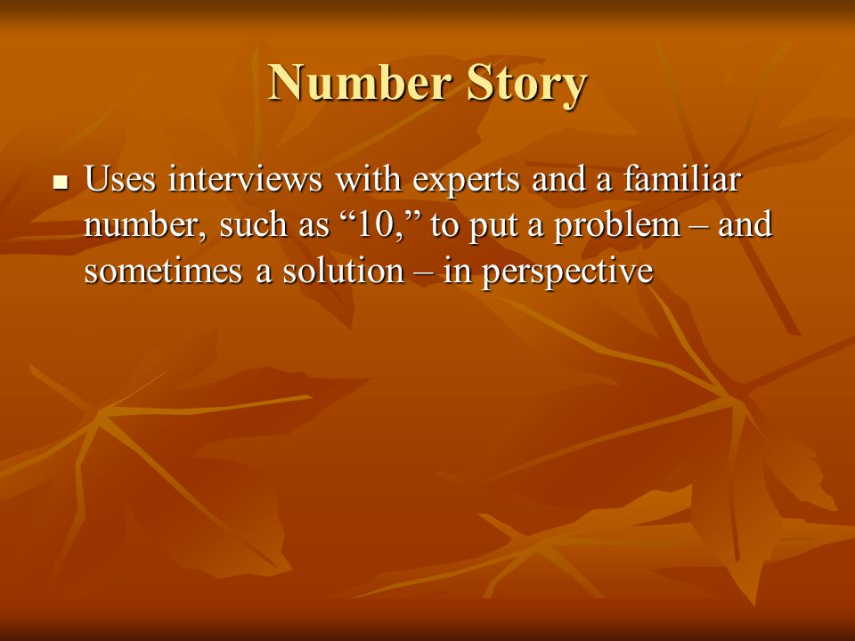 Number Story Uses interviews with experts and a familiar number, such as 10, to put a problem – and sometimes a solution – in perspective.
