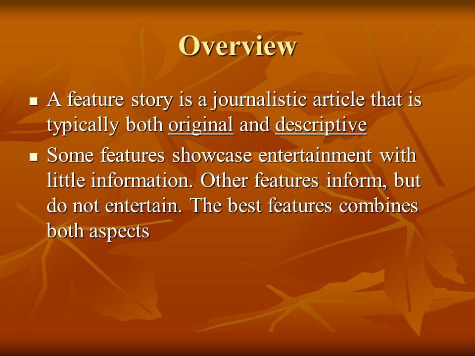 Overview A feature story is a journalistic article that is typically both original and descriptive.