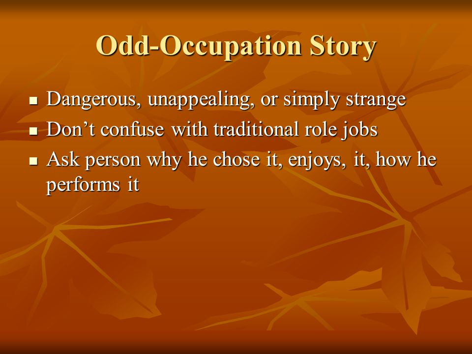 Odd-Occupation Story Dangerous, unappealing, or simply strange