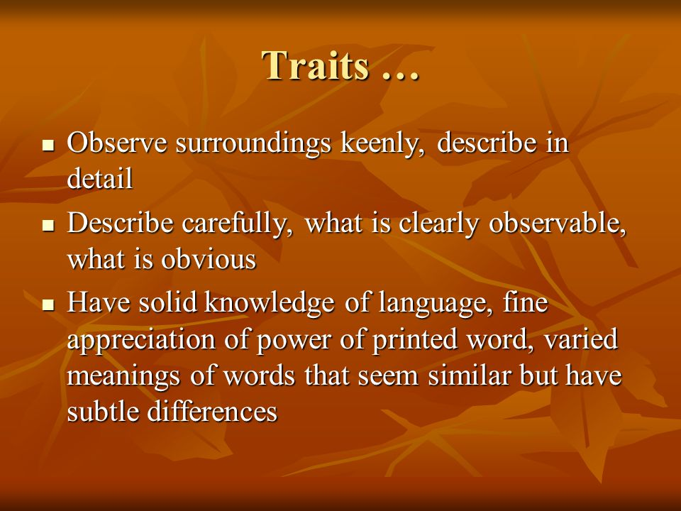 Traits … Observe surroundings keenly, describe in detail