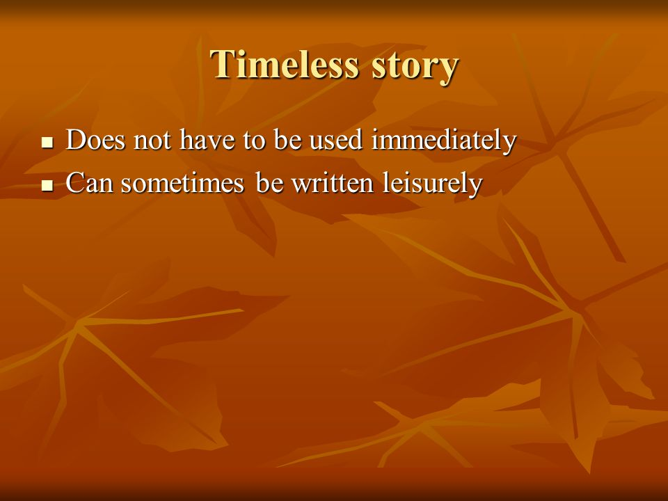 Timeless story Does not have to be used immediately