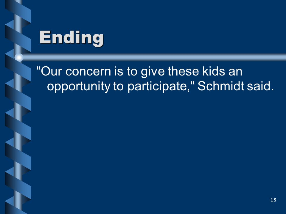 Ending Our concern is to give these kids an opportunity to participate, Schmidt said.