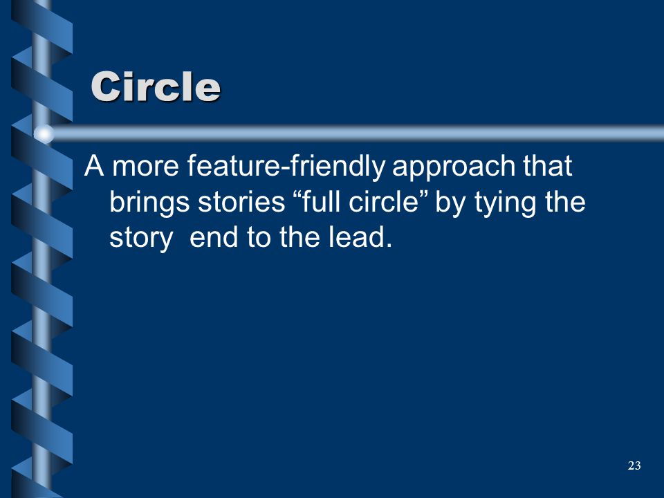 Circle A more feature-friendly approach that brings stories full circle by tying the story end to the lead.